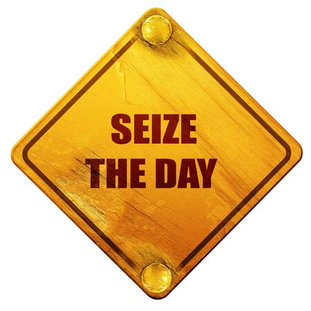 seize: seize the day, 3D rendering, yellow road sign on a white background