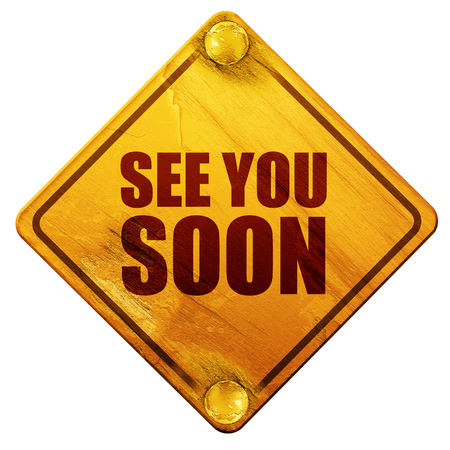 come back: see you soon, 3D rendering, yellow road sign on a white background