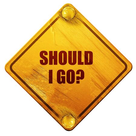 should: should i go, 3D rendering, yellow road sign on a white background