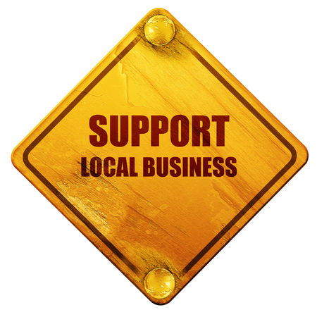 local business: support local business, 3D rendering, yellow road sign on a white background