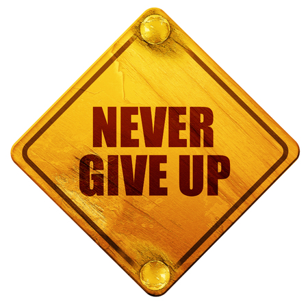 give up: never give up, 3D rendering, yellow road sign on a white background