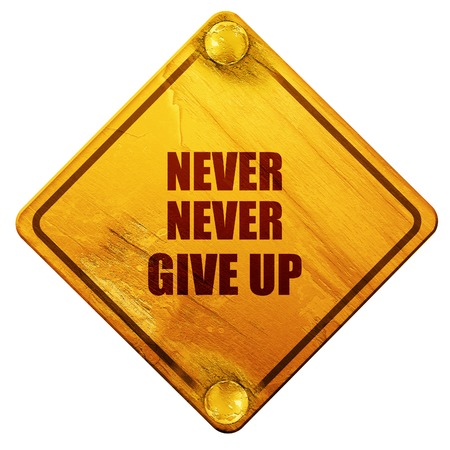 perseverance: never give up, 3D rendering, yellow road sign on a white background