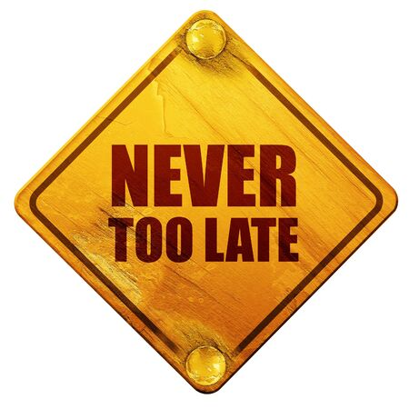too late: never too late, 3D rendering, yellow road sign on a white background