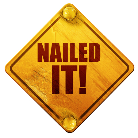 nailed: nailed it!, 3D rendering, yellow road sign on a white background