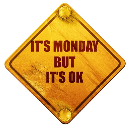 its: its monday but its ok, 3D rendering, yellow road sign on a white background