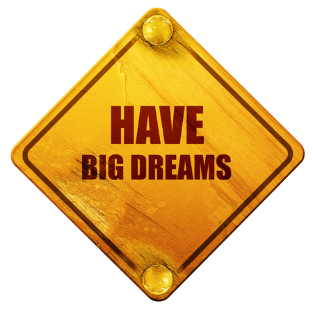 have: have big dreams, 3D rendering, yellow road sign on a white background Stock Photo