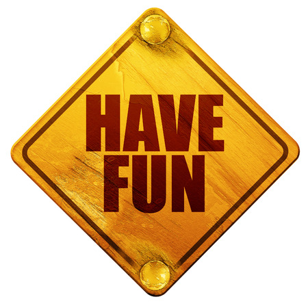 teenagers having fun: have fun, 3D rendering, yellow road sign on a white background Stock Photo
