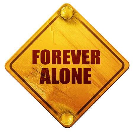 alone: forever alone, 3D rendering, yellow road sign on a white background