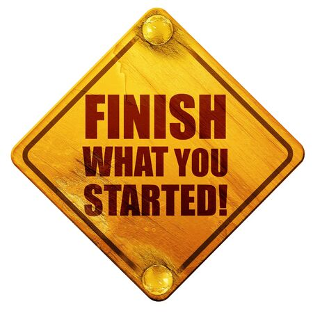 dedicate: finish what you started, 3D rendering, yellow road sign on a white background