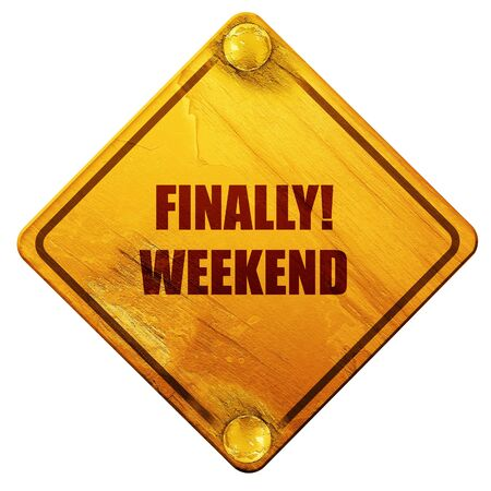 hi end: finally weekend, 3D rendering, yellow road sign on a white background