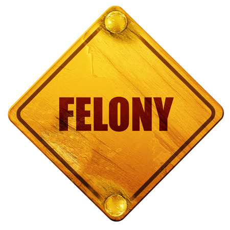 felony: felony, 3D rendering, yellow road sign on a white background