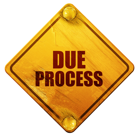 justness: due process, 3D rendering, yellow road sign on a white background