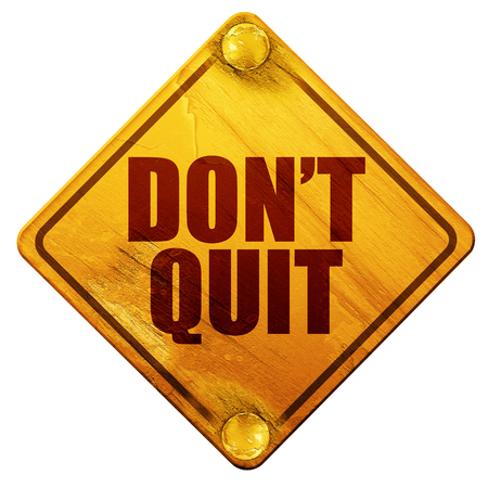 quit: dont quit, 3D rendering, yellow road sign on a white background Stock Photo