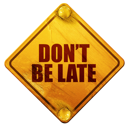 lateness: dont be late, 3D rendering, yellow road sign on a white background Stock Photo