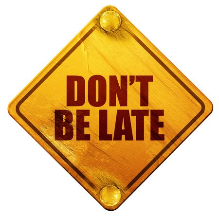 no llegar tarde, 3D, señal de tráfico amarillo sobre un fondo blanco