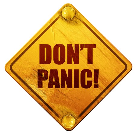 dont sign: dont panic, 3D rendering, yellow road sign on a white background