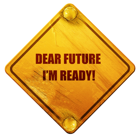 dear future im ready, 3D rendering, yellow road sign on a white background