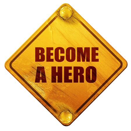 become: become a hero, 3D rendering, yellow road sign on a white background
