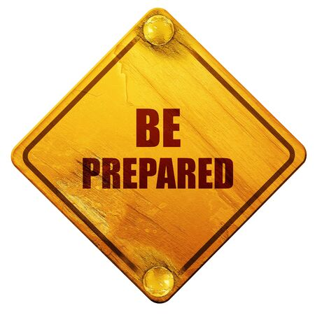 be prepared: be prepared, 3D rendering, yellow road sign on a white background Stock Photo