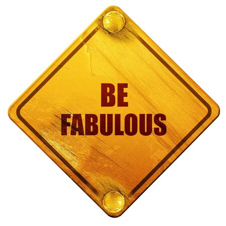 wake up happy: be fabulous, 3D rendering, yellow road sign on a white background