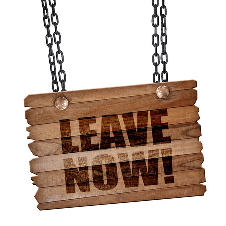 positiveness: leave now!, 3D rendering, hanging sign on a chain Stock Photo