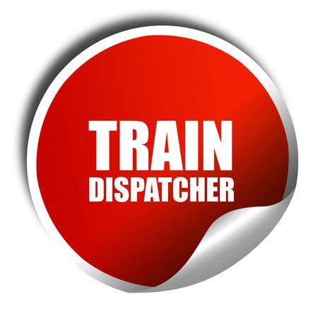 dispatcher: train dispatcher, 3D rendering, red sticker with white text