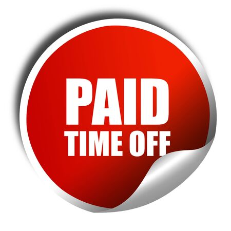 time off: paid time off, 3D rendering, red sticker with white text