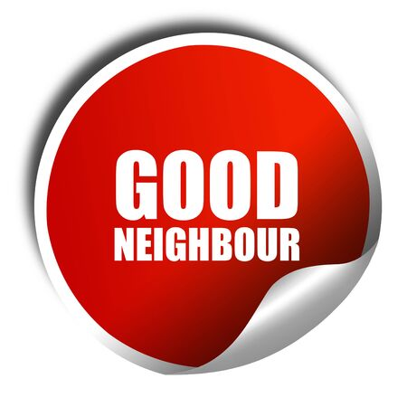 neighbour: good neighbour, 3D rendering, red sticker with white text