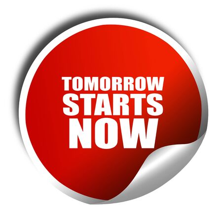 tomorrow: tomorrow starts now, 3D rendering, red sticker with white text