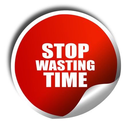 wasting: stop wasting time, 3D rendering, red sticker with white text