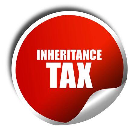 inheritance: inheritance tax, 3D rendering, red sticker with white text
