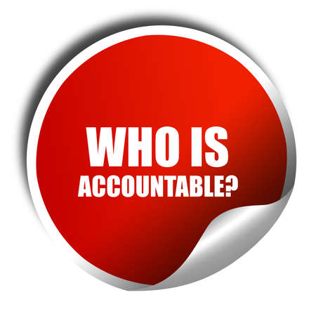 accountable: who is accountable, 3D rendering, red sticker with white text