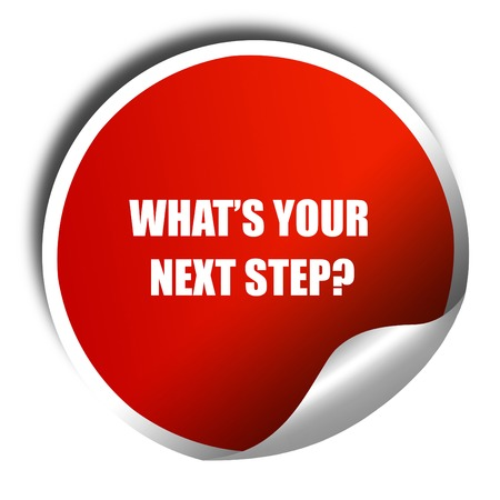 what's ahead: whats your next step, 3D rendering, red sticker with white text