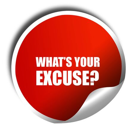 justify: whats your excuse, 3D rendering, red sticker with white text