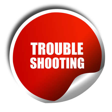 troubleshoot: troubleshooting, 3D rendering, red sticker with white text