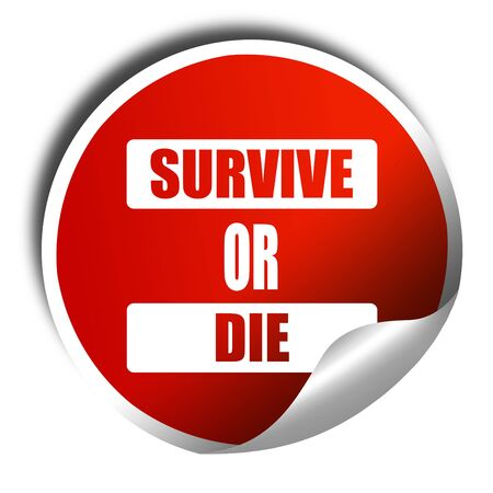 survive: survive or die sign with some soft flowing lines, 3D rendering, red sticker with white text