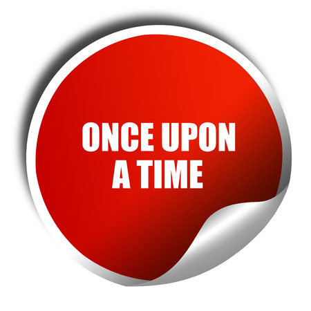 once: once upon a time, 3D rendering, red sticker with white text