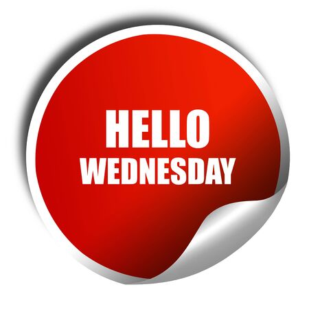 wednesday: hello wednesday, 3D rendering, red sticker with white text