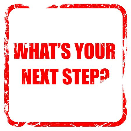 what's ahead: whats your next step, red rubber stamp with grunge edges