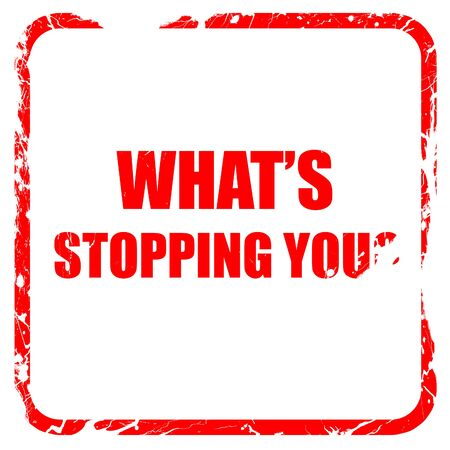 stopping: whats stopping you, red rubber stamp with grunge edges