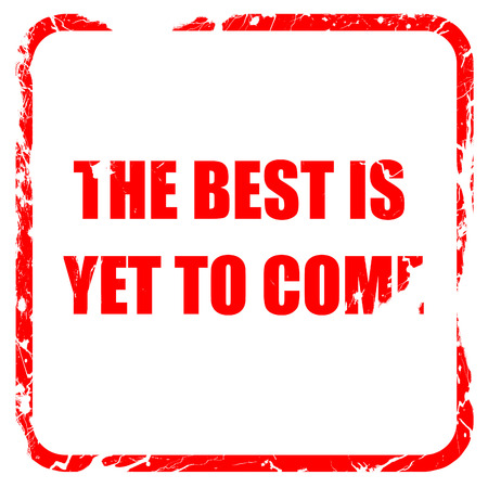 come: the best is yet to come, red rubber stamp with grunge edges