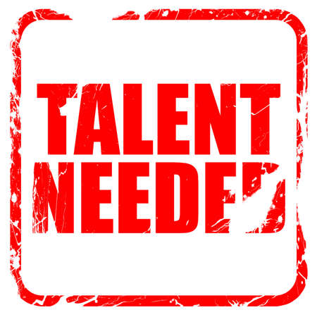 needed: talent needed, red rubber stamp with grunge edges
