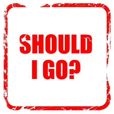 should i go, red rubber stamp with grunge edges Stock Photo