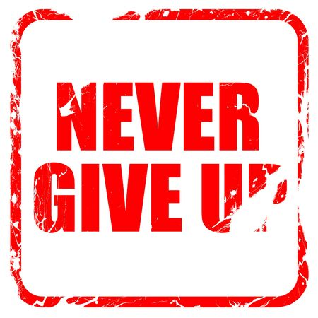 give up: never give up, red rubber stamp with grunge edges