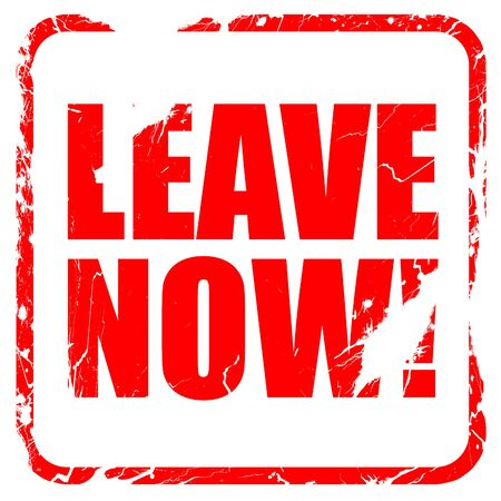 positiveness: leave now!, red rubber stamp with grunge edges
