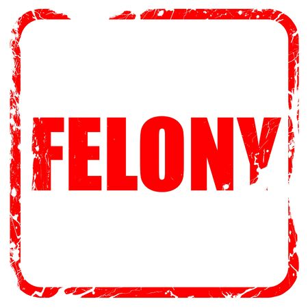 felony: felony, red rubber stamp with grunge edges