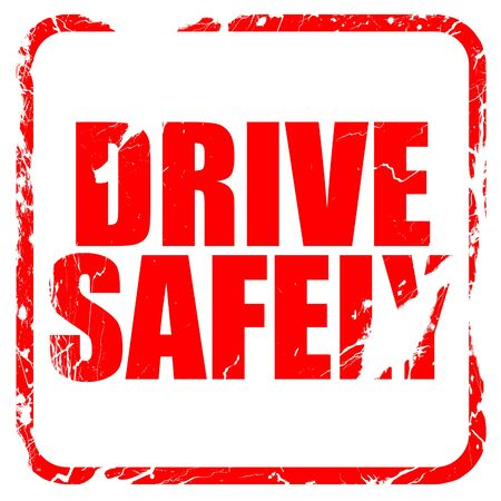 drive safely: drive safely, red rubber stamp with grunge edges