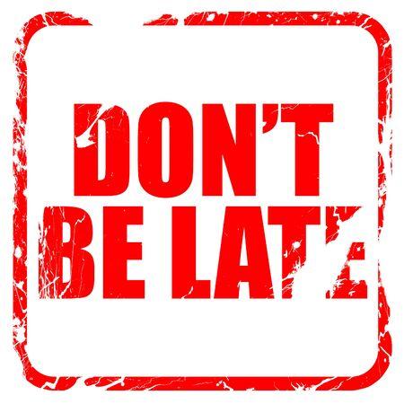 llegar tarde: que no se tarde sello de goma de color rojo con bordes grunge Foto de archivo