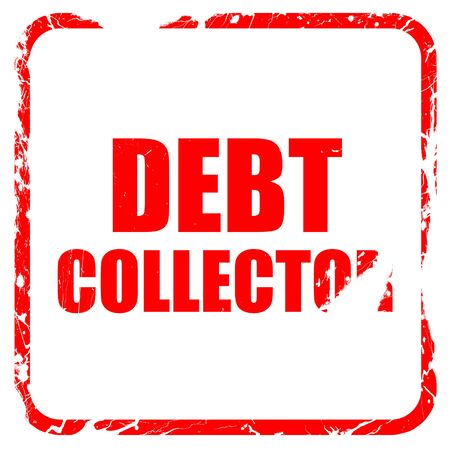 debt collector, red rubber stamp with grunge edges