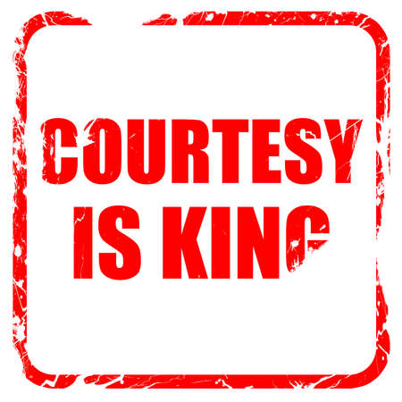 a courtesy: courtesy is king, red rubber stamp with grunge edges